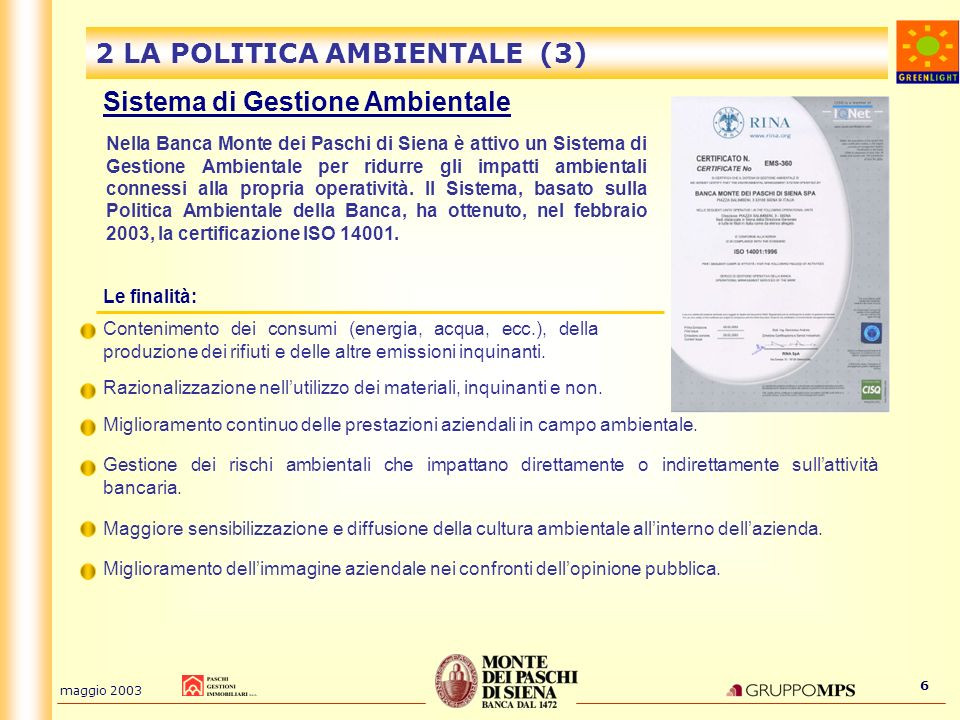 maggio 2003 6 2 LA POLITICA AMBIENTALE (3) Sistema di Gestione Ambientale Contenimento dei consumi (energia, acqua, ecc.), della produzione dei rifiut