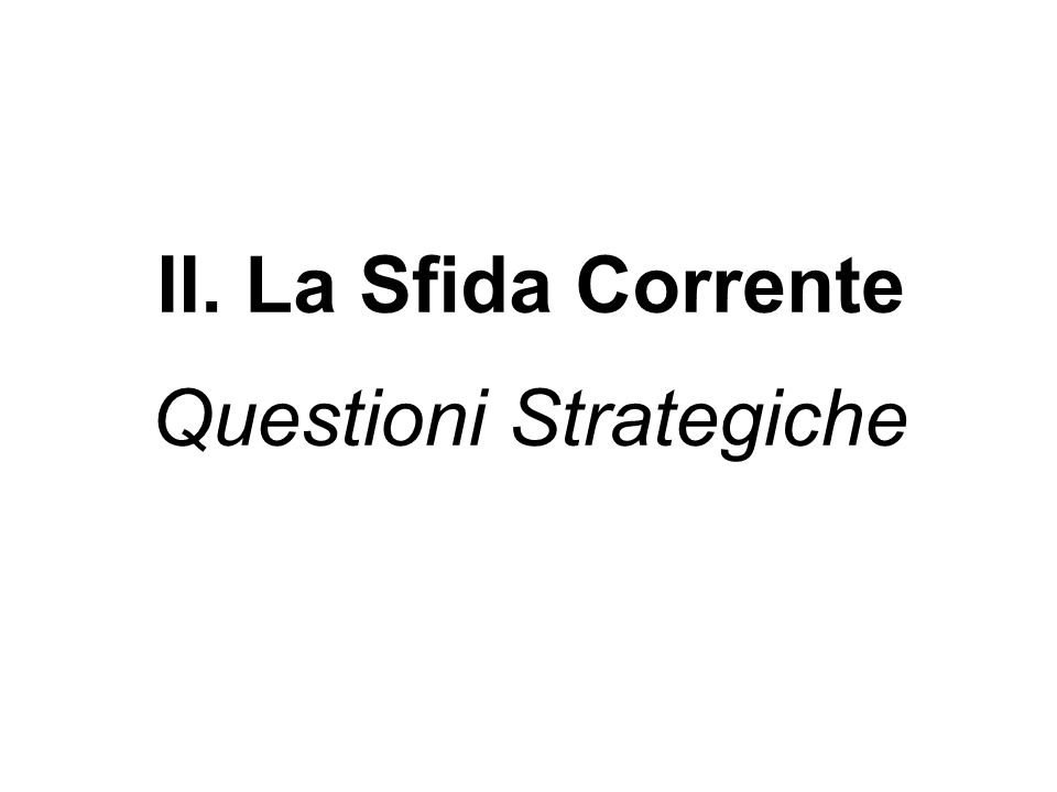 II. La Sfida Corrente Questioni Strategiche