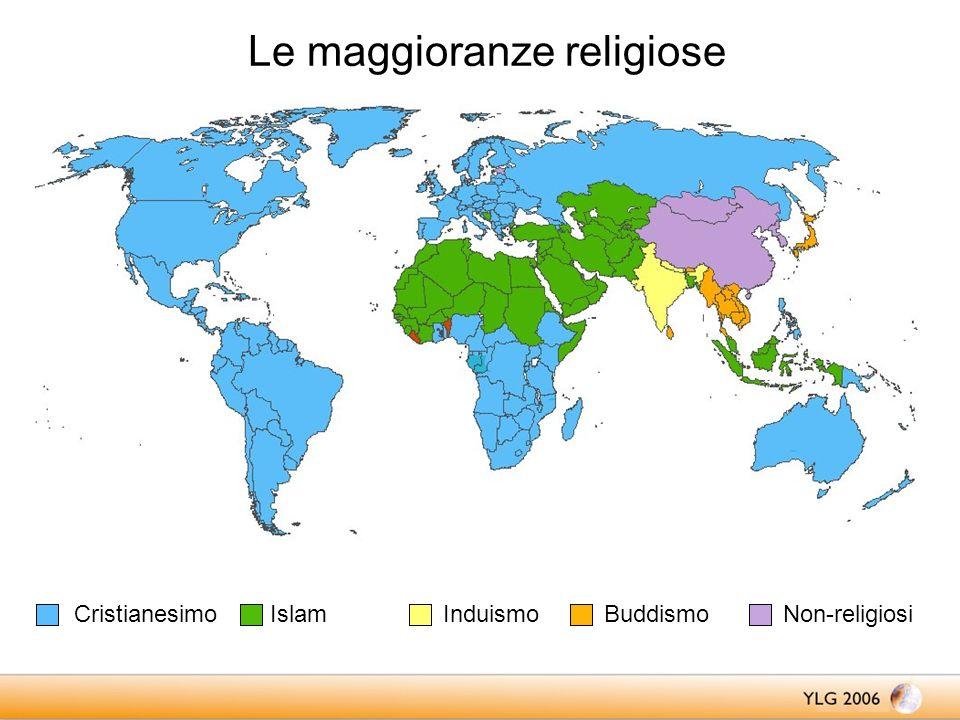Le maggioranze religiose CristianesimoIslamInduismo BuddismoNon-religiosi
