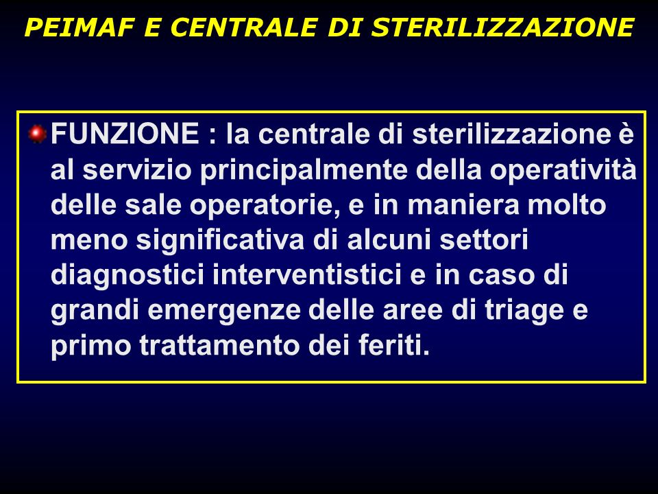 FUNZIONE : la centrale di sterilizzazione è al servizio principalmente della operatività delle sale operatorie, e in maniera molto meno significativa