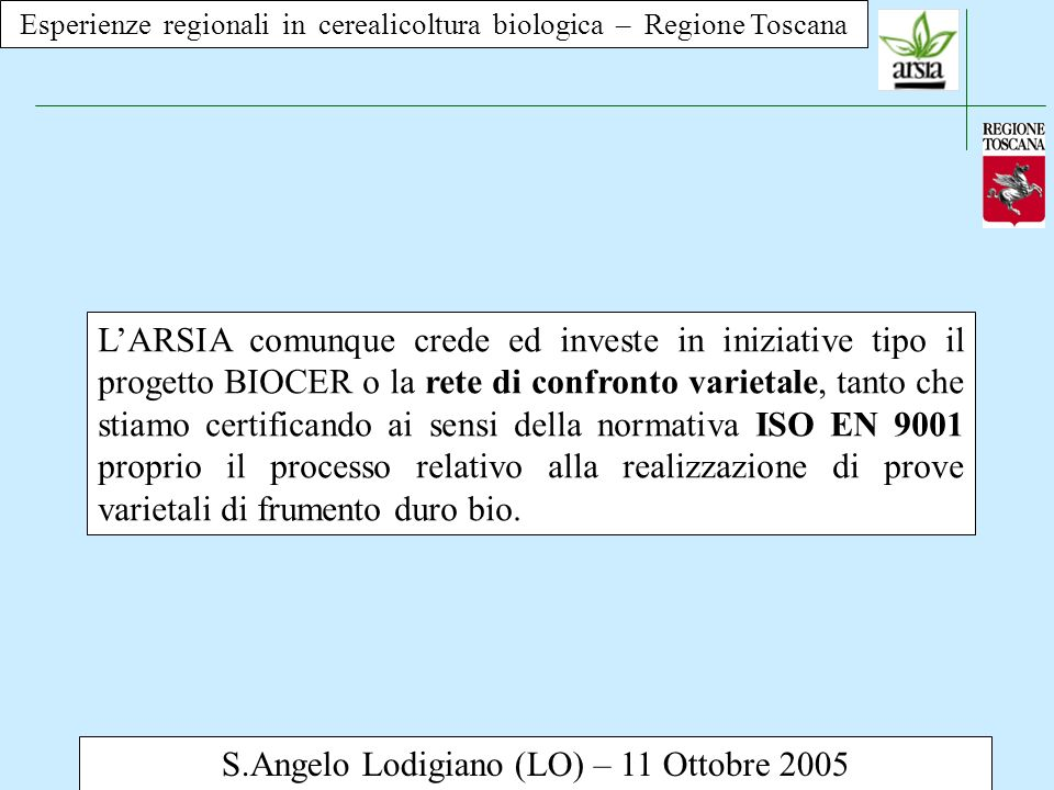 Esperienze regionali in cerealicoltura biologica – Regione Toscana S.Angelo Lodigiano (LO) – 11 Ottobre 2005 LARSIA comunque crede ed investe in inizi