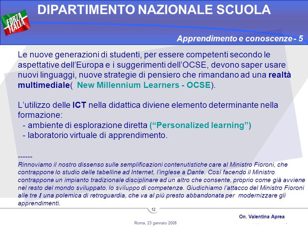 Roma, 23 gennaio 2008 DIPARTIMENTO NAZIONALE SCUOLA On. Valentina Aprea 12 Le nuove generazioni di studenti, per essere competenti secondo le aspettat