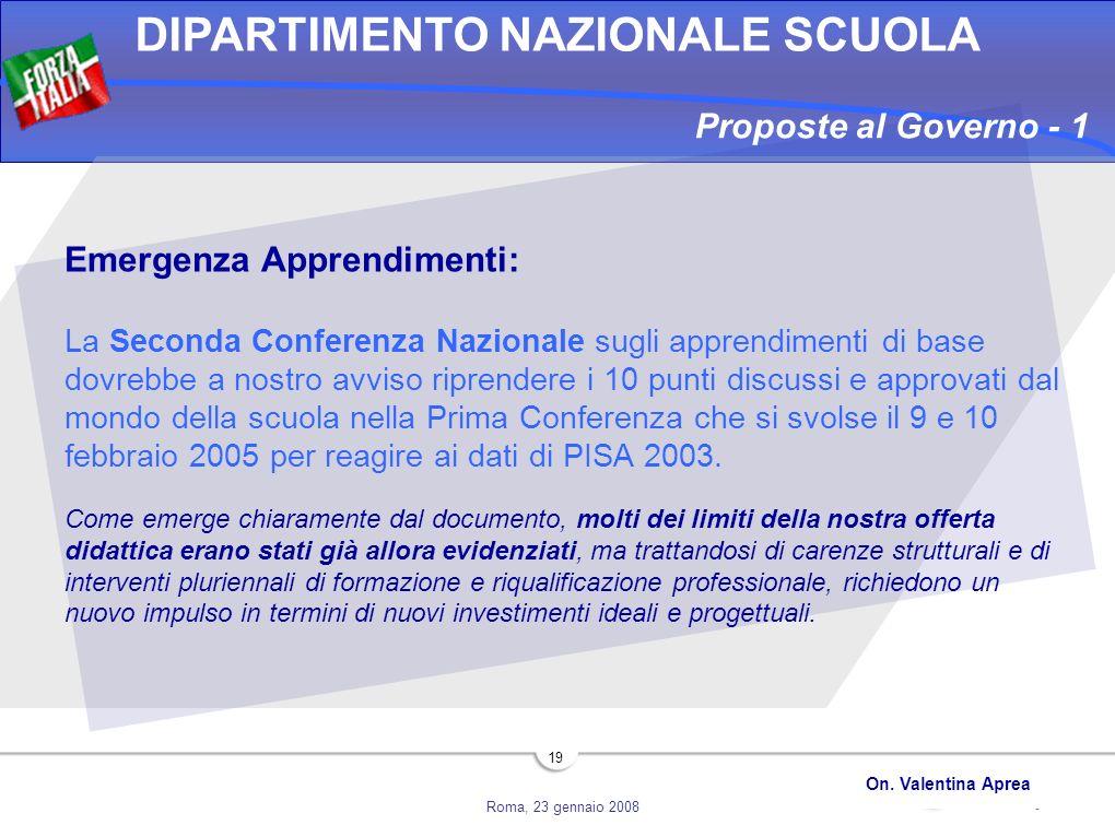 Roma, 23 gennaio 2008 DIPARTIMENTO NAZIONALE SCUOLA On. Valentina Aprea 19 Emergenza Apprendimenti: La Seconda Conferenza Nazionale sugli apprendiment