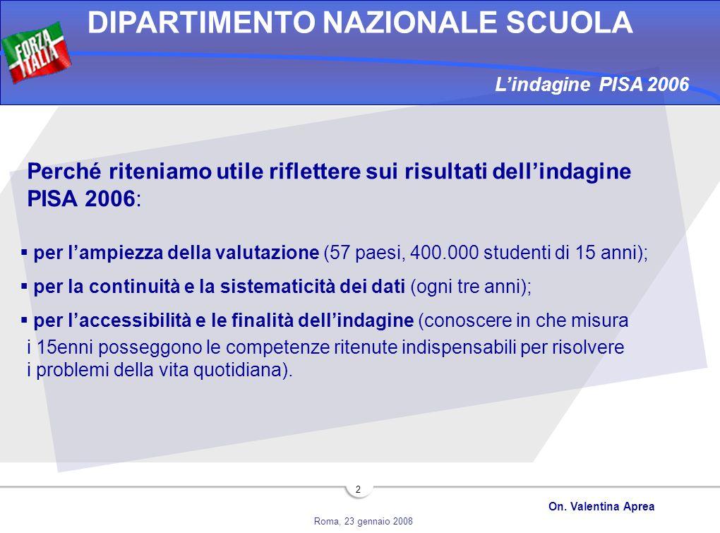 Roma, 23 gennaio 2008 DIPARTIMENTO NAZIONALE SCUOLA On. Valentina Aprea 2 Perché riteniamo utile riflettere sui risultati dellindagine PISA 2006: per