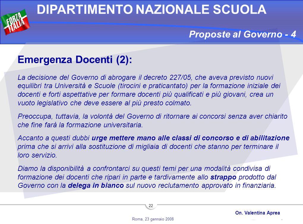Roma, 23 gennaio 2008 DIPARTIMENTO NAZIONALE SCUOLA On. Valentina Aprea 22 Proposte al Governo - 4 Emergenza Docenti (2): La decisione del Governo di