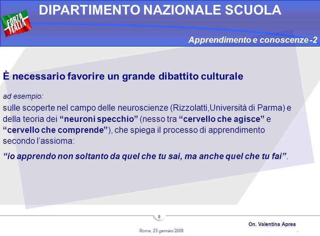 Roma, 23 gennaio 2008 DIPARTIMENTO NAZIONALE SCUOLA On. Valentina Aprea 8 È necessario favorire un grande dibattito culturale ad esempio: sulle scoper
