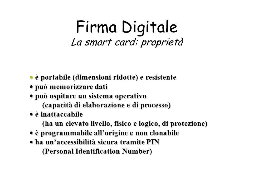 Firma Digitale La smart card: proprietà è portabile (dimensioni ridotte) e resistente è portabile (dimensioni ridotte) e resistente può memorizzare da