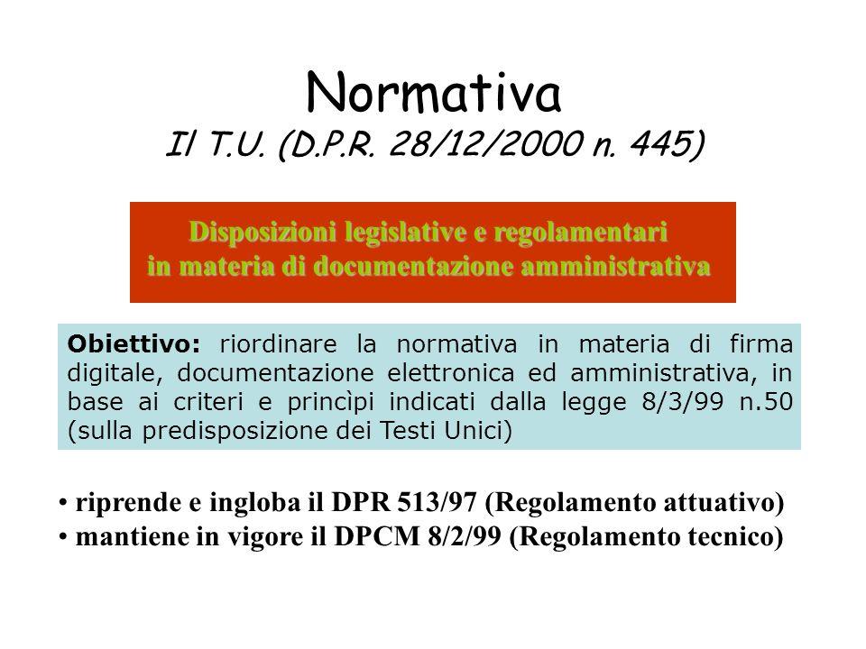 Normativa Il T.U. (D.P.R. 28/12/2000 n. 445) Disposizioni legislative e regolamentari in materia di documentazione amministrativa Obiettivo: riordinar