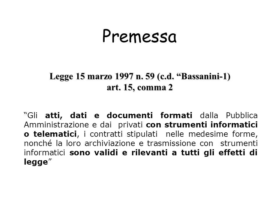 Premessa Legge 15 marzo 1997 n. 59 (c.d. Bassanini-1) art. 15, comma 2 Gli atti, dati e documenti formati dalla Pubblica Amministrazione e dai privati