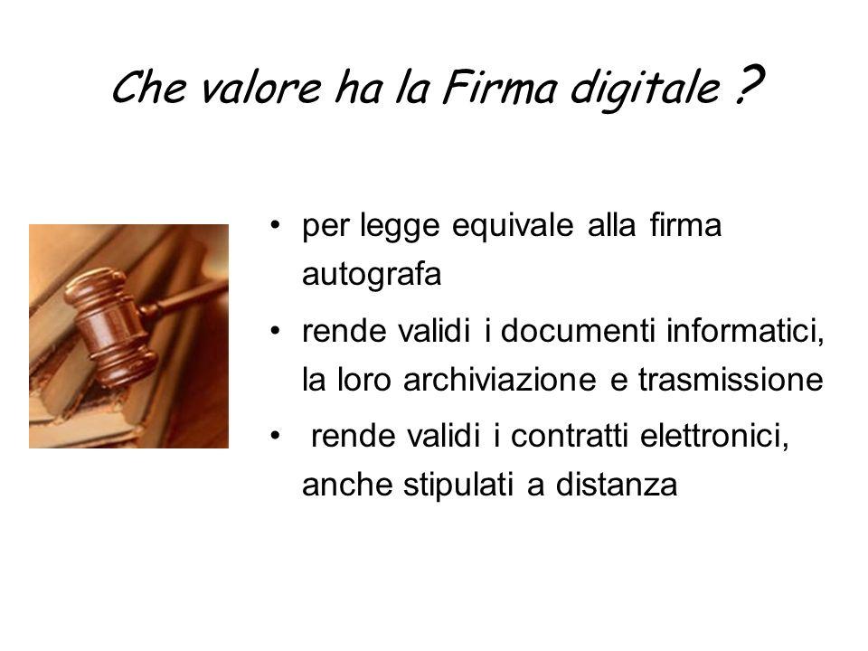 Che valore ha la Firma digitale ? per legge equivale alla firma autografa rende validi i documenti informatici, la loro archiviazione e trasmissione r