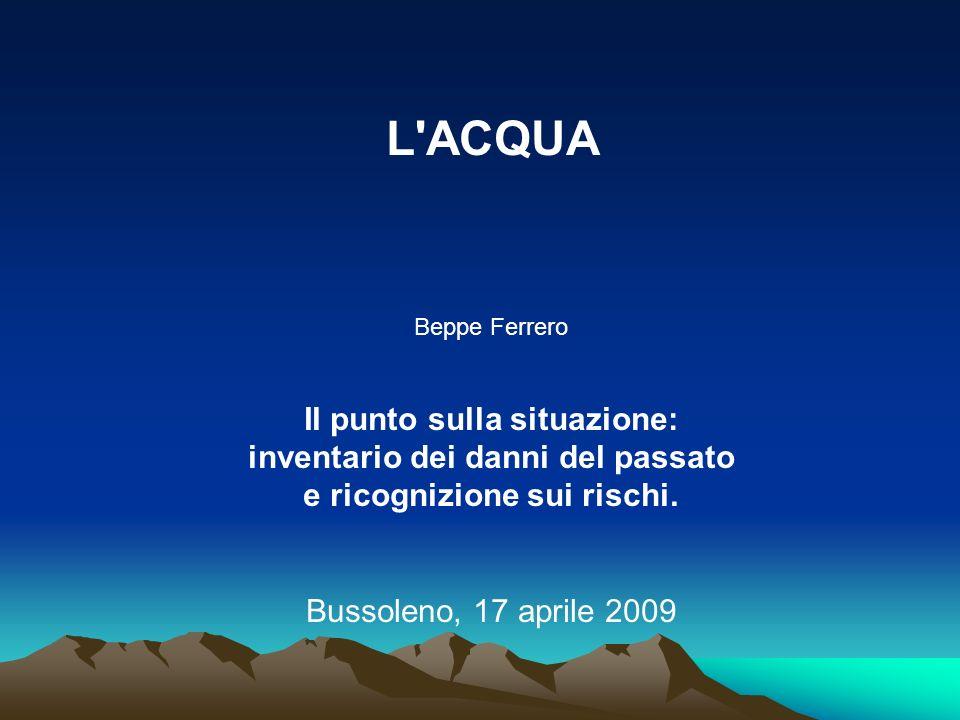 L'ACQUA Beppe Ferrero Il punto sulla situazione: inventario dei danni del passato e ricognizione sui rischi. Bussoleno, 17 aprile 2009