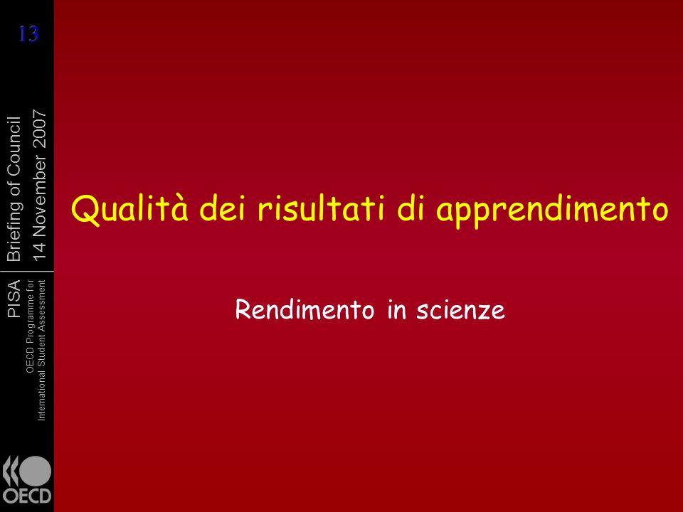 PISA OECD Programme for International Student Assessment Briefing of Council 14 November 2007 Qualità dei risultati di apprendimento Rendimento in sci