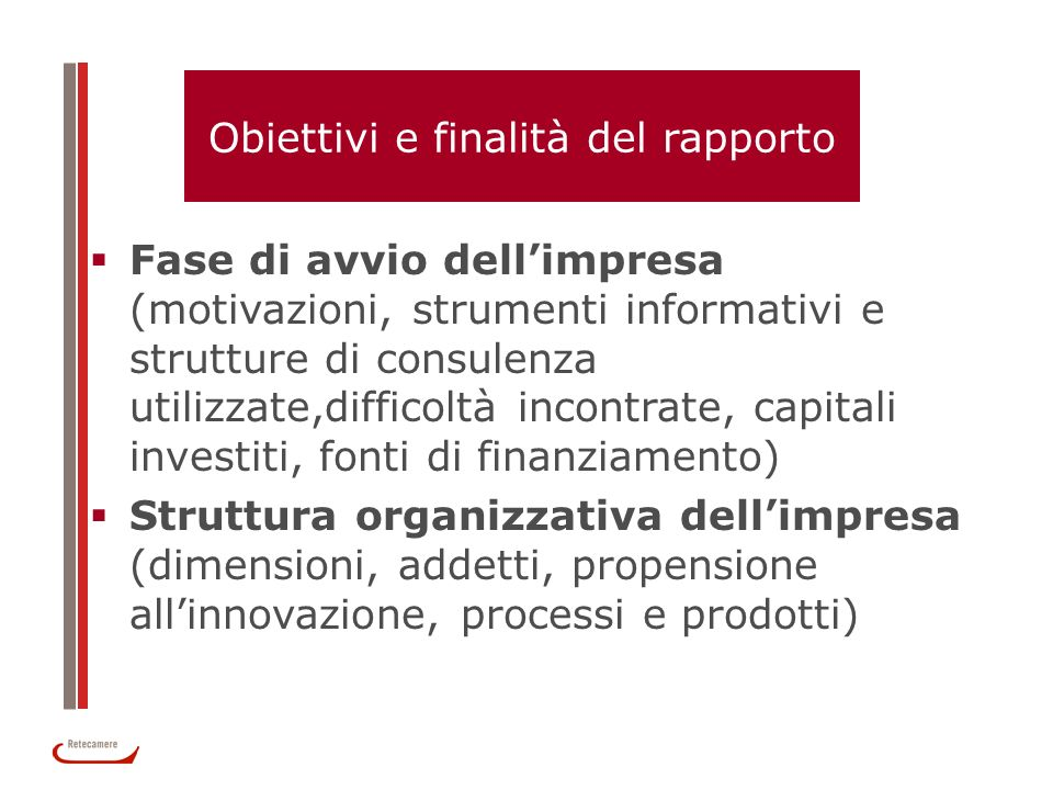 Obiettivi e finalità del rapporto Fase di avvio dellimpresa (motivazioni, strumenti informativi e strutture di consulenza utilizzate,difficoltà incont