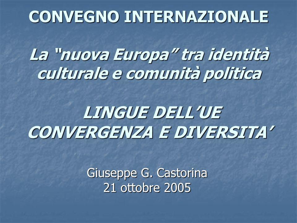 CONVEGNO INTERNAZIONALE La nuova Europa tra identità culturale e comunità politica LINGUE DELLUE CONVERGENZA E DIVERSITA Giuseppe G. Castorina 21 otto