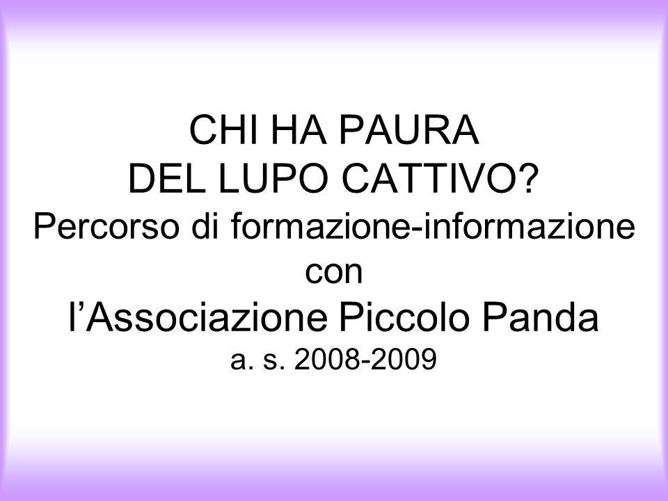 CHI HA PAURA DEL LUPO CATTIVO? Percorso di formazione-informazione con lAssociazione Piccolo Panda a. s. 2008-2009