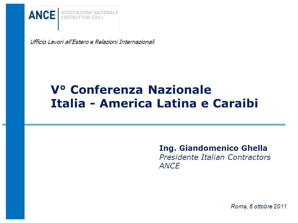 Roma, 6 ottobre 2011 Ufficio Lavori allEstero e Relazioni Internazionali V° Conferenza Nazionale Italia - America Latina e Caraibi Ing. Giandomenico G