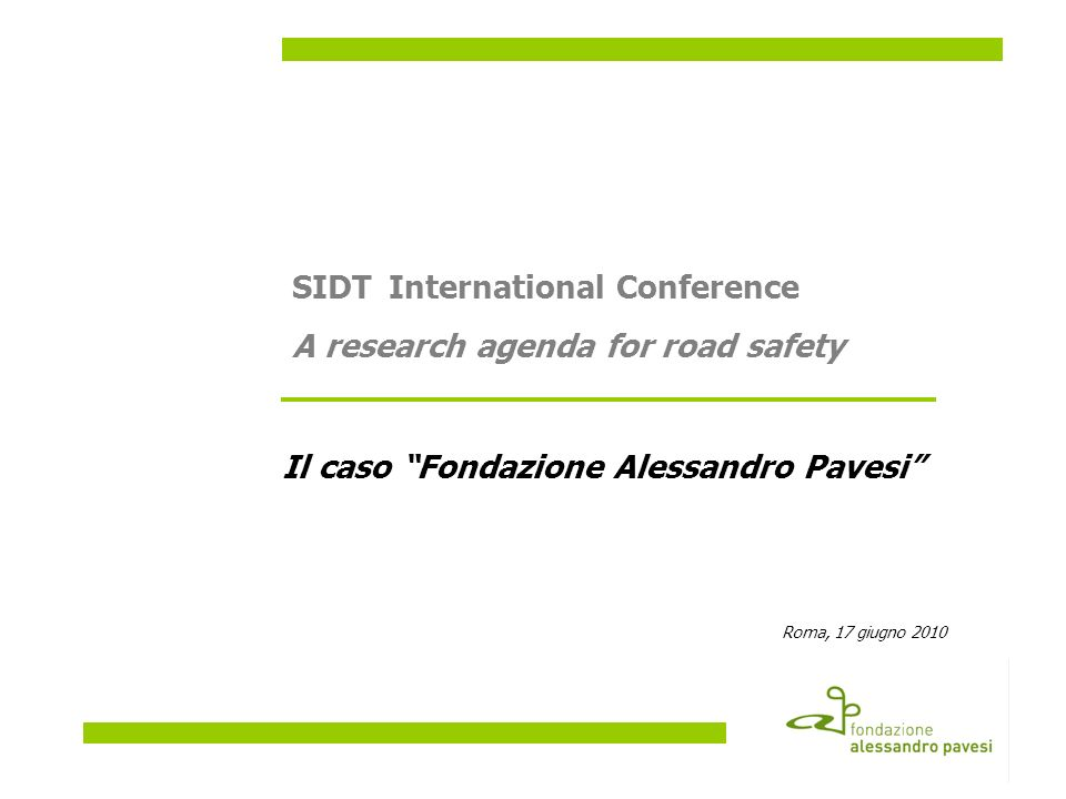 Il caso Fondazione Alessandro Pavesi Roma, 17 giugno 2010 SIDTInternational Conference A research agenda for road safety