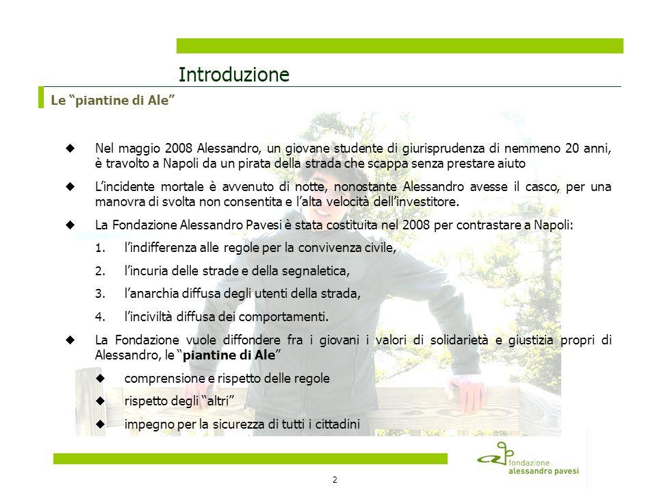 2 Introduzione Nel maggio 2008 Alessandro, un giovane studente di giurisprudenza di nemmeno 20 anni, è travolto a Napoli da un pirata della strada che