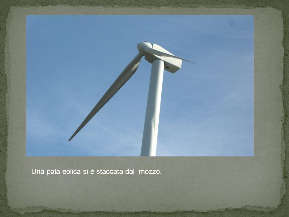 Una pala eolica si è staccata dal mozzo.