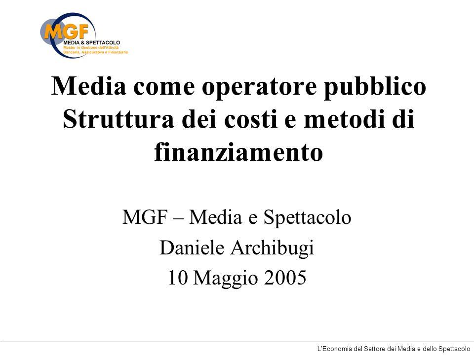 LEconomia del Settore dei Media e dello Spettacolo Canone e pubblicità in 5 paesi europee Italia Canone 59% Pubblicità 41% Regno Unito Canone 95% Pubblicità 5% Germania Canone 80% Pubblicità 20% Francia Canone 45% Pubblicità 55% Spagna Canone 18% Pubblicità 72%