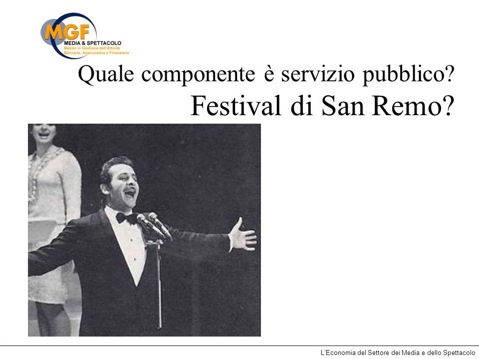 LEconomia del Settore dei Media e dello Spettacolo Quale componente è servizio pubblico? Festival di San Remo?