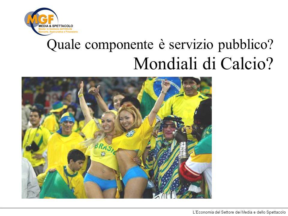 LEconomia del Settore dei Media e dello Spettacolo Quale componente è servizio pubblico? Mondiali di Calcio?