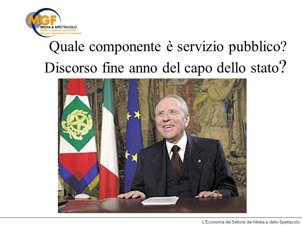 LEconomia del Settore dei Media e dello Spettacolo Quale componente è servizio pubblico? Discorso fine anno del capo dello stato ?