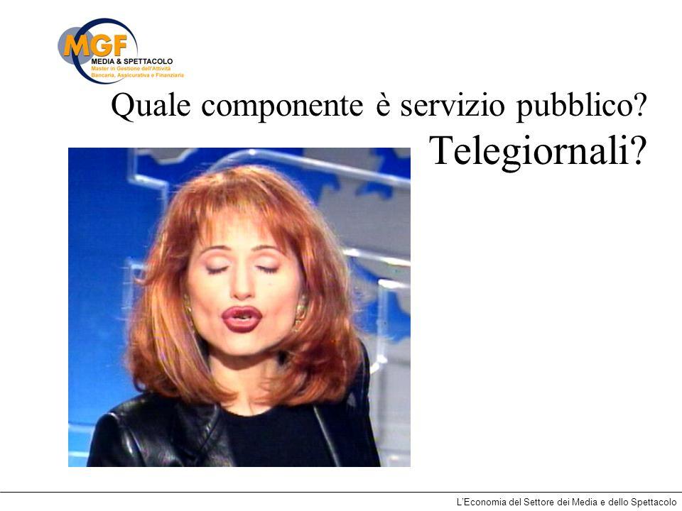 LEconomia del Settore dei Media e dello Spettacolo Quale componente è servizio pubblico? Telegiornali?