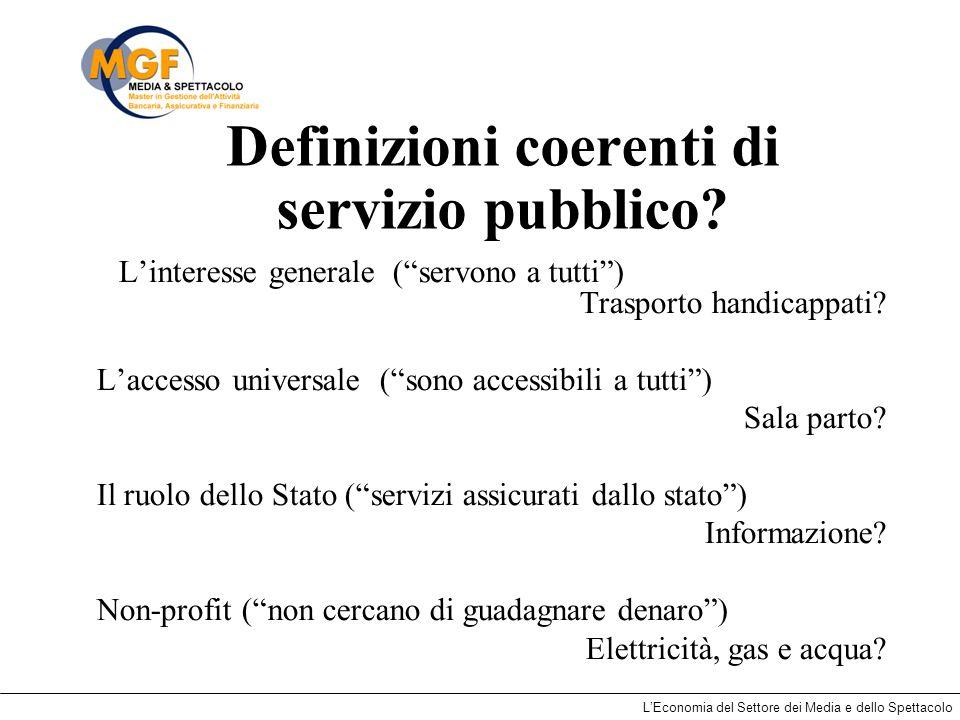 LEconomia del Settore dei Media e dello Spettacolo Definizioni coerenti di servizio pubblico? Linteresse generale (servono a tutti) Trasporto handicap