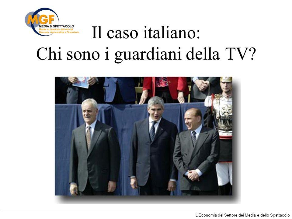 LEconomia del Settore dei Media e dello Spettacolo Il caso italiano: Chi sono i guardiani della TV?