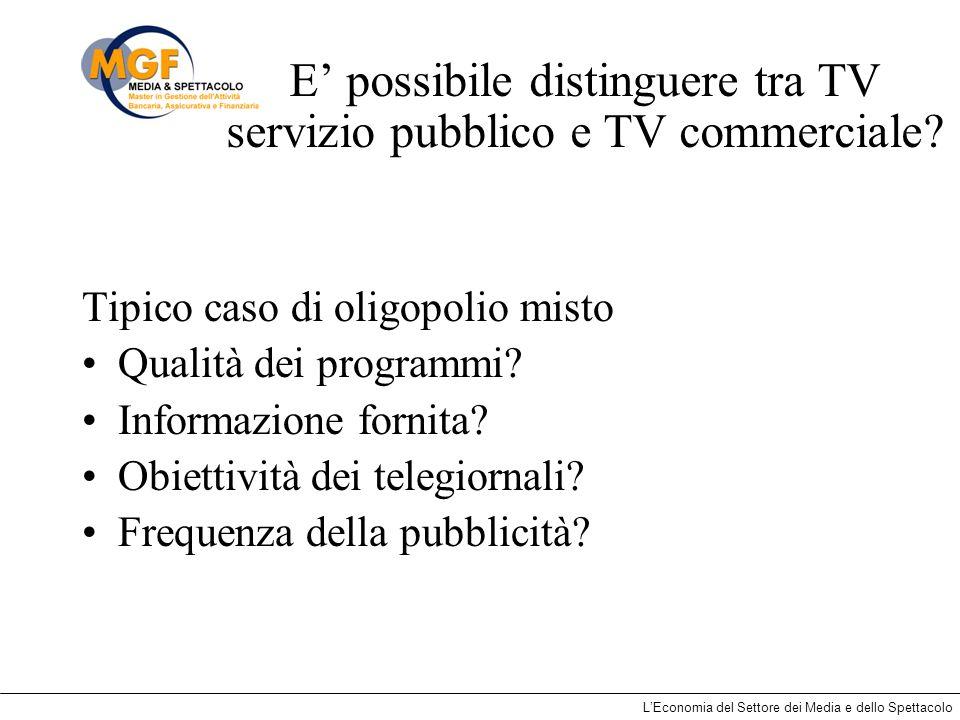 LEconomia del Settore dei Media e dello Spettacolo E possibile distinguere tra TV servizio pubblico e TV commerciale? Tipico caso di oligopolio misto