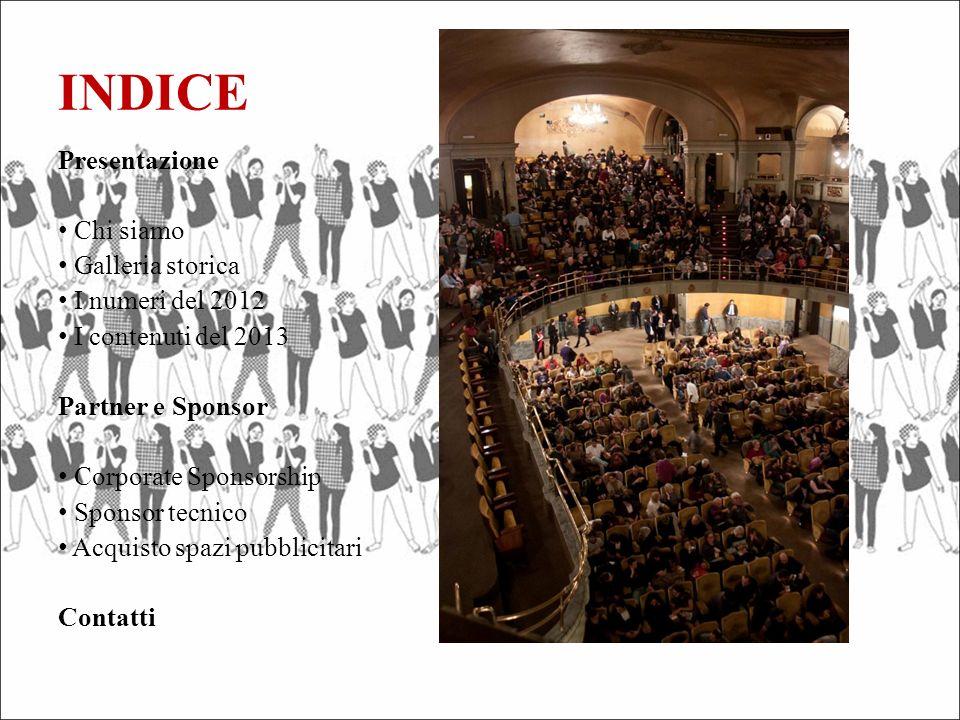 INDICE Presentazione Chi siamo Galleria storica I numeri del 2012 I contenuti del 2013 Partner e Sponsor Corporate Sponsorship Sponsor tecnico Acquisto spazi pubblicitari Contatti