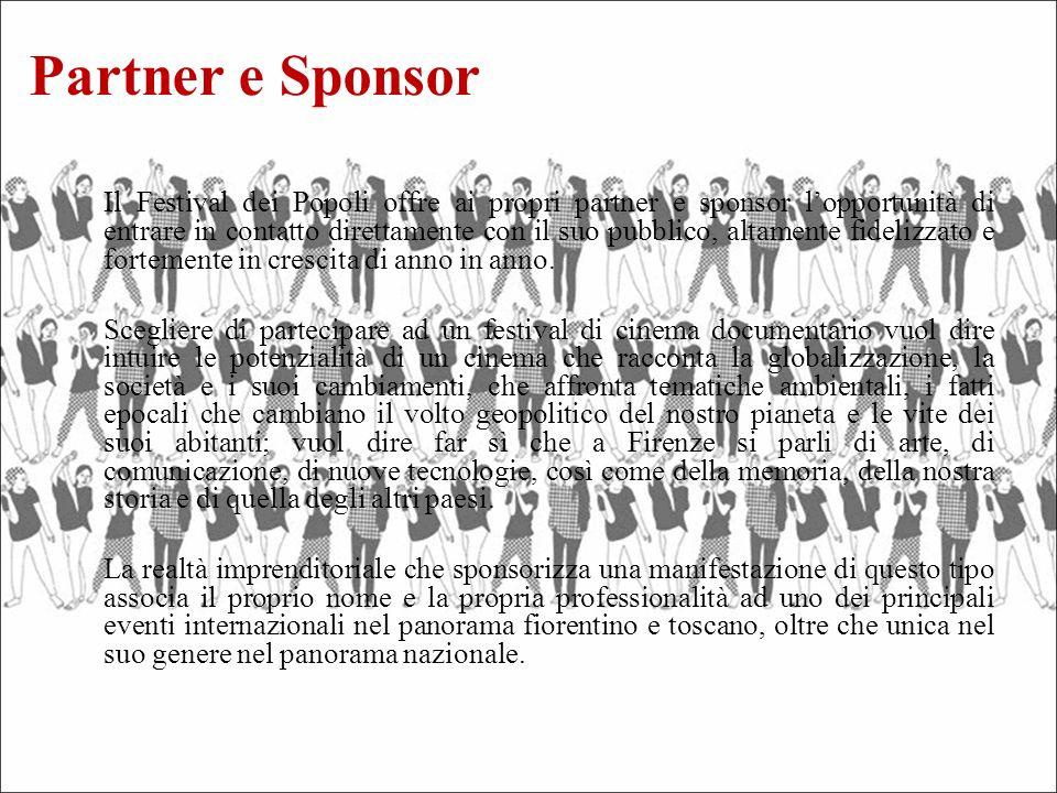 Il Festival dei Popoli offre ai propri partner e sponsor lopportunità di entrare in contatto direttamente con il suo pubblico, altamente fidelizzato e fortemente in crescita di anno in anno.