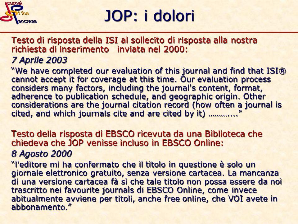 JOP: i dolori Testo di risposta della ISI al sollecito di risposta alla nostra richiesta di inserimento inviata nel 2000: 7 Aprile 2003 We have comple