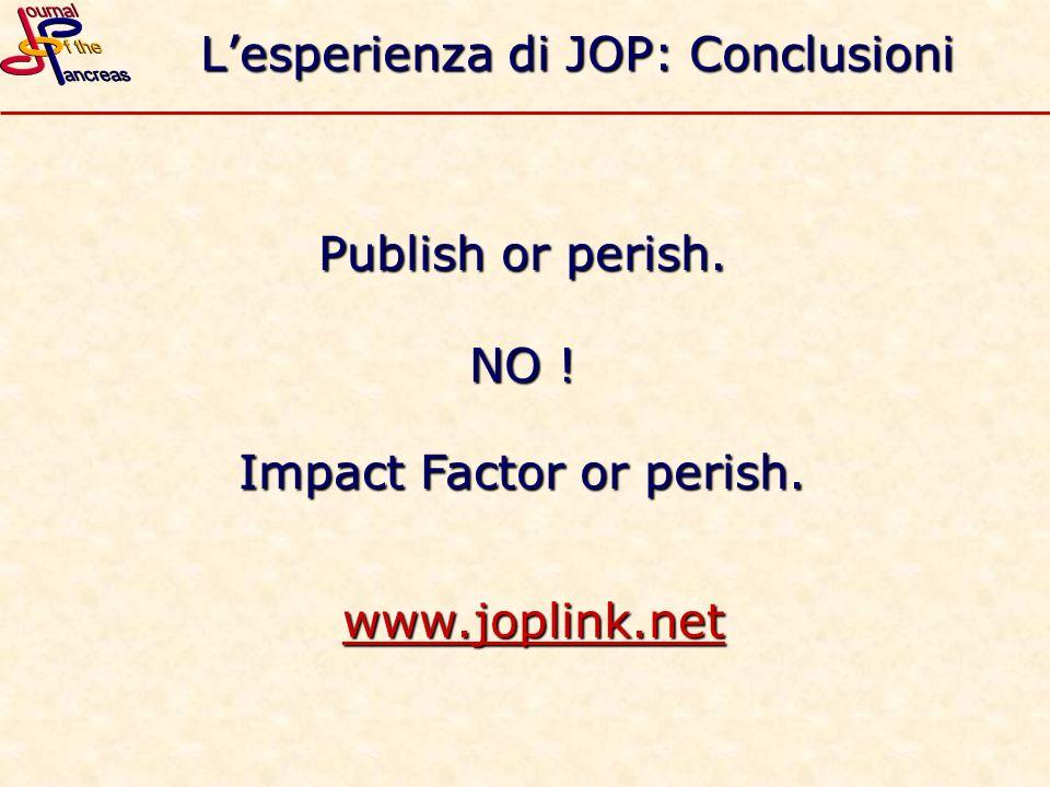Lesperienza di JOP: Conclusioni Publish or perish. NO ! Impact Factor or perish. www.joplink.net