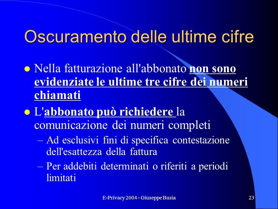 E-Privacy 2004 - Giuseppe Busia23 Oscuramento delle ultime cifre l Nella fatturazione all'abbonato non sono evidenziate le ultime tre cifre dei numeri