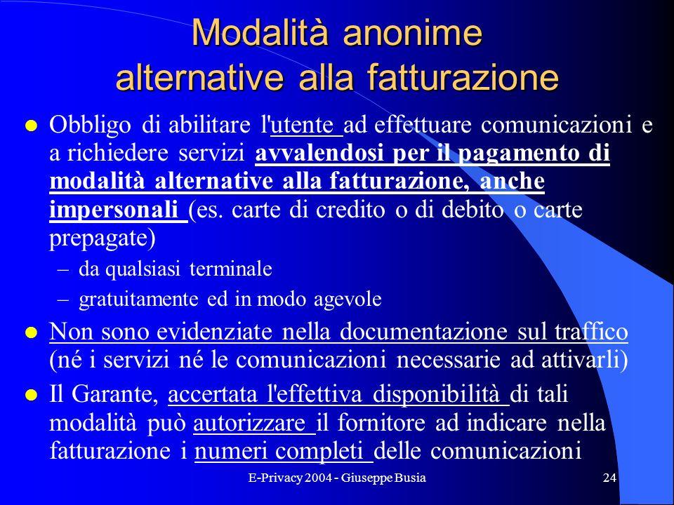 E-Privacy 2004 - Giuseppe Busia24 Modalità anonime alternative alla fatturazione l Obbligo di abilitare l'utente ad effettuare comunicazioni e a richi