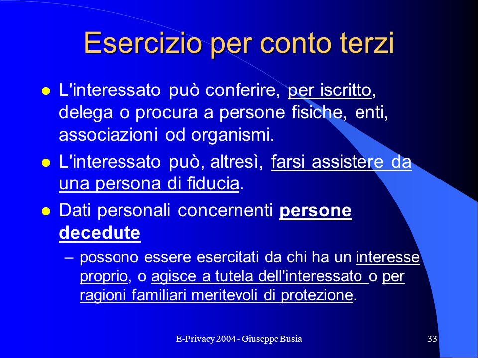 E-Privacy 2004 - Giuseppe Busia33 Esercizio per conto terzi l L'interessato può conferire, per iscritto, delega o procura a persone fisiche, enti, ass