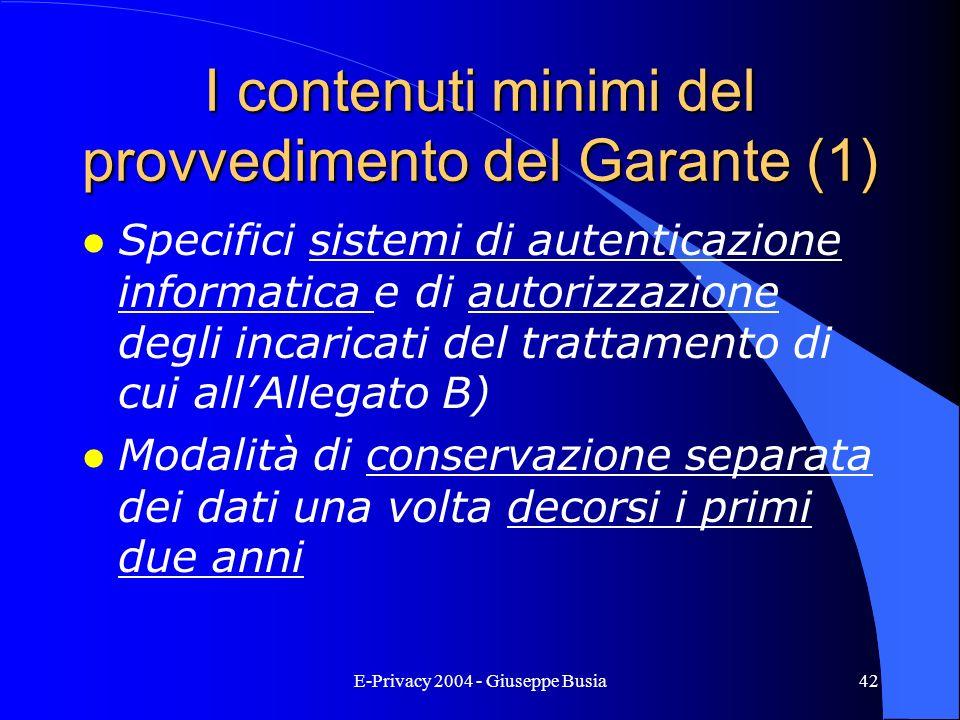 E-Privacy 2004 - Giuseppe Busia42 I contenuti minimi del provvedimento del Garante (1) l Specifici sistemi di autenticazione informatica e di autorizz