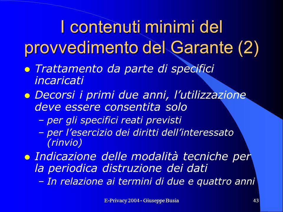 E-Privacy 2004 - Giuseppe Busia43 I contenuti minimi del provvedimento del Garante (2) l Trattamento da parte di specifici incaricati l Decorsi i prim