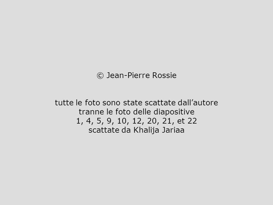 © Jean-Pierre Rossie tutte le foto sono state scattate dallautore tranne le foto delle diapositive 1, 4, 5, 9, 10, 12, 20, 21, et 22 scattate da Khali