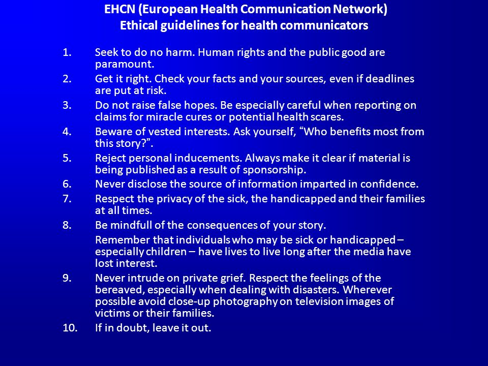 EHCN (European Health Communication Network) Ethical guidelines for health communicators 1.Seek to do no harm.