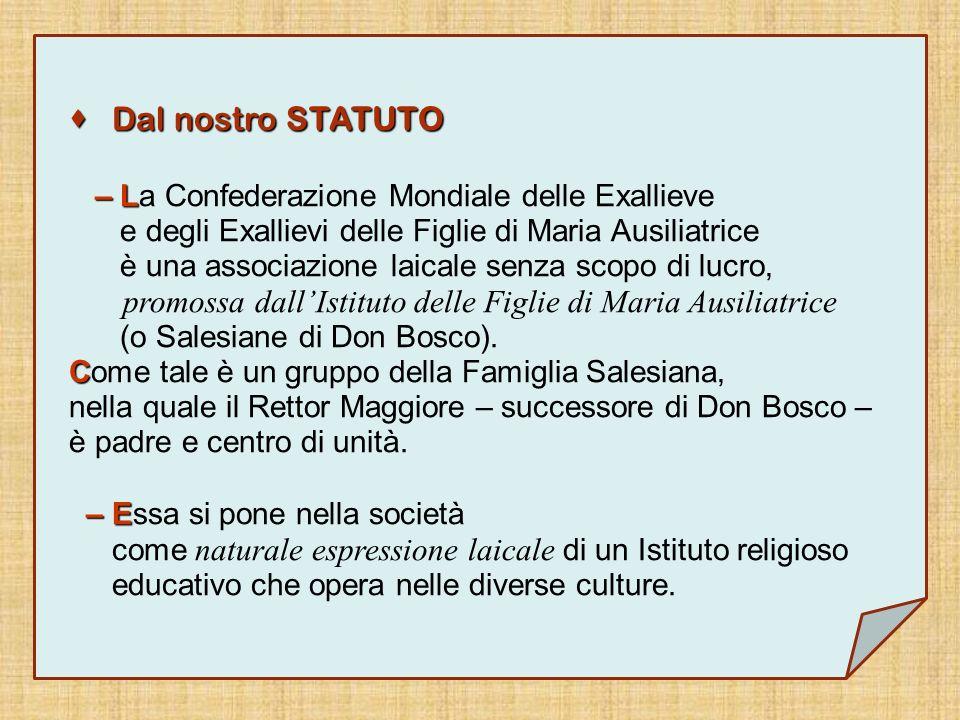 D Dal nostro STATUTO – L LL La Confederazione Mondiale delle Exallieve e degli Exallievi delle Figlie di Maria Ausiliatrice è una associazione laicale