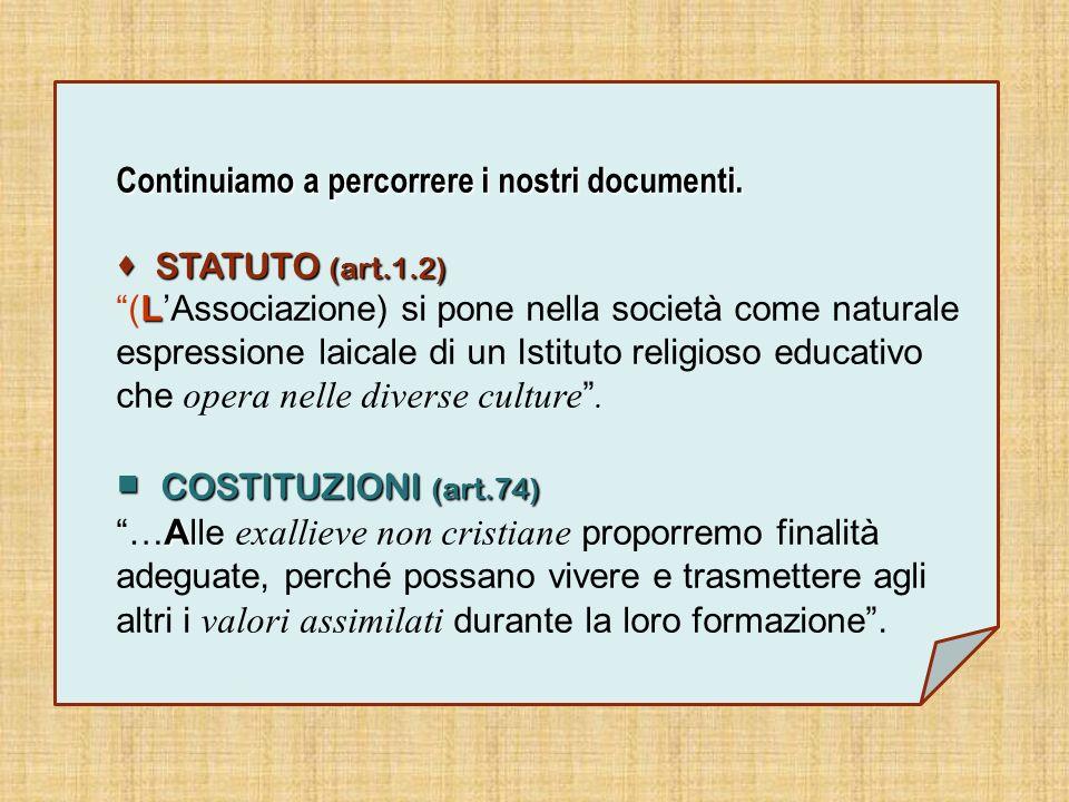Continuiamo a percorrere i nostri documenti. STATUTO (art.1.2) STATUTO (art.1.2) L (LAssociazione) si pone nella società come naturale espressione lai