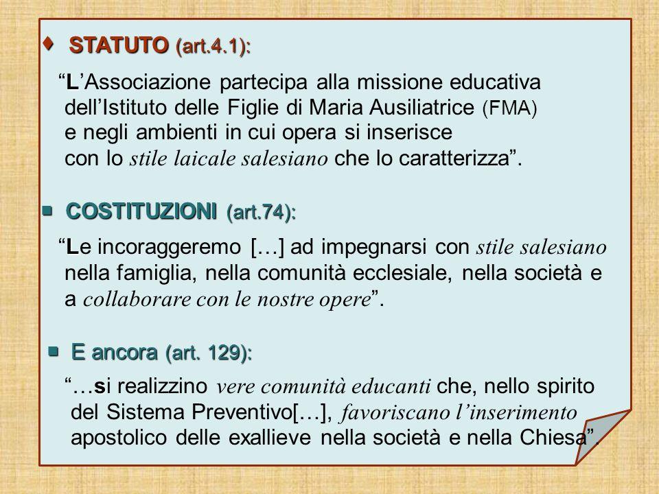 STATUTO (art.4.1): STATUTO (art.4.1): L LAssociazione partecipa alla missione educativa dellIstituto delle Figlie di Maria Ausiliatrice (FMA) e negli