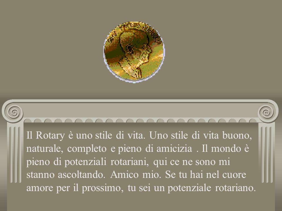 Il Rotary è uno stile di vita. Uno stile di vita buono, naturale, completo e pieno di amicizia. Il mondo è pieno di potenziali rotariani, qui ce ne so