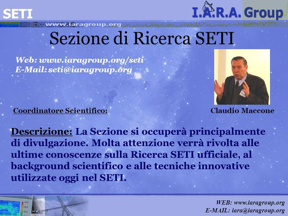 WEB: www.iaragroup.org E-MAIL: iara@iaragroup.org Sezione di Ricerca SETI Coordinatore Scientifico: Claudio Maccone Web: www.iaragroup.org/seti E-Mail