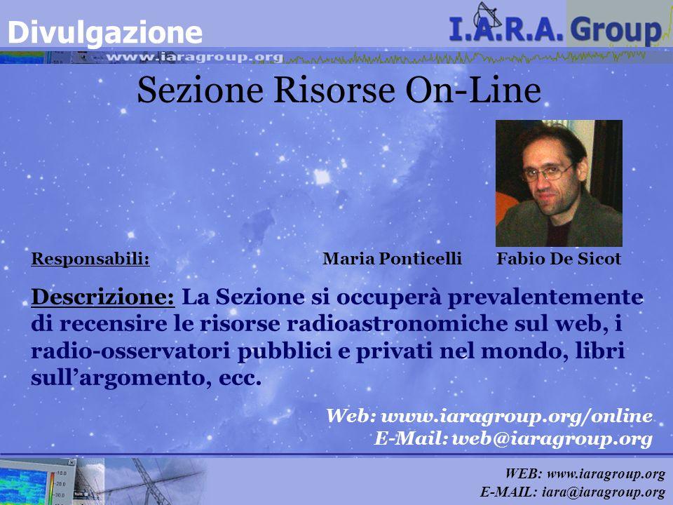 WEB: www.iaragroup.org E-MAIL: iara@iaragroup.org Sezione Risorse On-Line Responsabili: Maria Ponticelli Fabio De Sicot Web: www.iaragroup.org/online