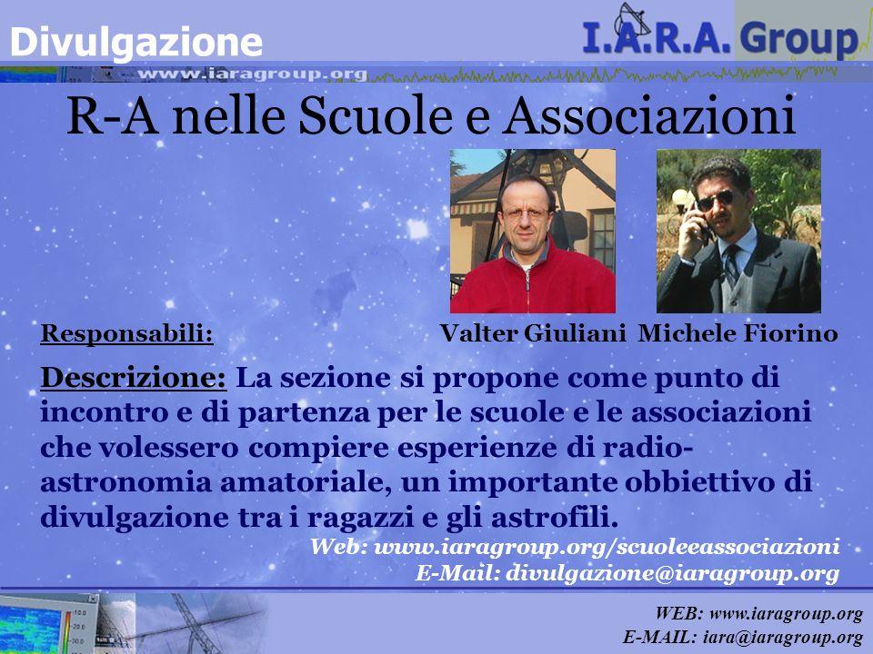 WEB: www.iaragroup.org E-MAIL: iara@iaragroup.org R-A nelle Scuole e Associazioni Responsabili: Valter Giuliani Michele Fiorino Descrizione: La sezion