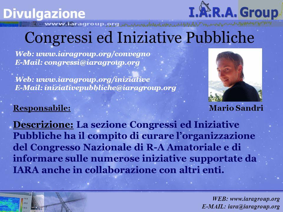 WEB: www.iaragroup.org E-MAIL: iara@iaragroup.org Congressi ed Iniziative Pubbliche Responsabile: Mario Sandri Descrizione: La sezione Congressi ed In